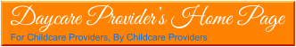 Daycare Provider�s Home Page For Childcare Providers, By Childcare Providers